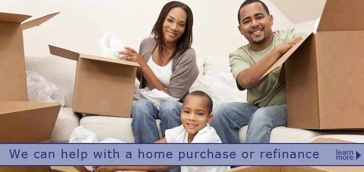 We can help with a home purchases or refinance. Learn more.
